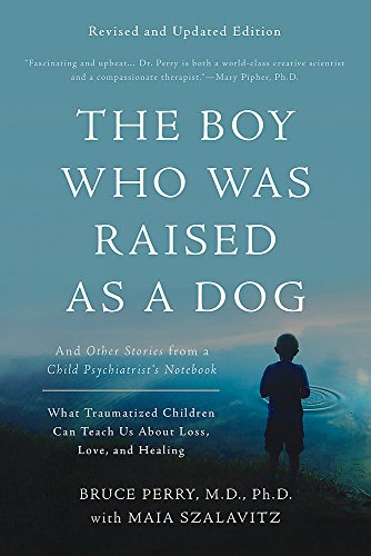 The Boy Who Was Raised as a Dog And Other Stories from a Child Psychiatrists Notebook--What Traumatized Children Can Teach Us About Loss, Love, and Healing [Perry, Bruce D. - Szalavitz, Maia] (Tapa Blanda)