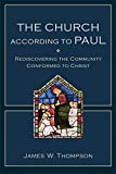 The Church according to Paul: Rediscovering the Community Conformed to Christ