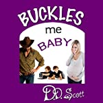 Buckles Me Baby: The Bootscootin' Books (       UNABRIDGED) by D. D. Scott Narrated by Christine Padovan