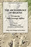The Archaeology of Regions: A Case for Full Coverage Survey (Foundations of Archaeology)