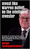 img - for Invest like Warren Buffett, Be the Intelligent Investor: A Guide to Investing from Life & Business Lessons, Wit & Wisdom of Warren Buffett Portfolios, Stocks, and Businesses book / textbook / text book