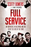 img - for Full Service: My Adventures in Hollywood and the Secret Sex Lives of the Stars by Bowers, Scotty, Friedberg, Lionel (2012) Hardcover book / textbook / text book