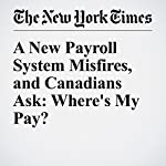 A New Payroll System Misfires, and Canadians Ask: Where's My Pay? | Ian Austen
