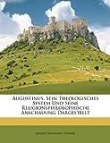 img - for Augustinus, Sein Theologisches System Und Seine Religionsphilosophische Anschauung Dargestellt (German Edition) book / textbook / text book