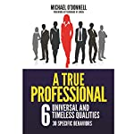 A True Professional: 6 Universal and Timeless Qualities | Michael O'Donnell