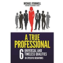 A True Professional: 6 Universal and Timeless Qualities Audiobook by Michael O'Donnell Narrated by Michael O'Donnell