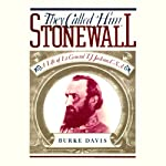 They Called Him Stonewall: A Life of Lieutenant General T. J. Jackson, C.S.A. | Burke Davis