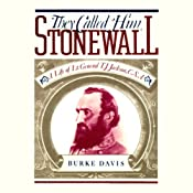 They Called Him Stonewall: A Life of Lieutenant General T. J. Jackson, C.S.A. | [Burke Davis]
