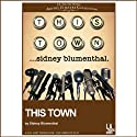 This Town  by Sidney Blumenthal Narrated by Richard Kind, Gates McFadden