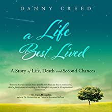 A Life Best Lived: A Story of Life, Death and Second Chances Audiobook by Danny Creed Narrated by Danny Creed