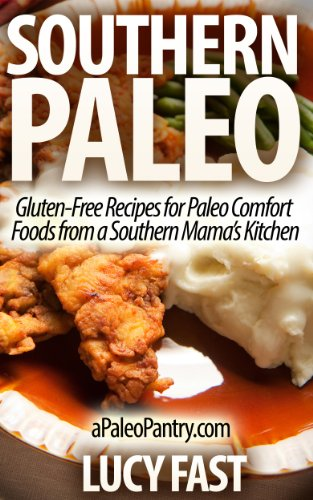 Southern Paleo: Gluten-Free Recipes For Paleo Comfort Foods From A Southern Mama'S Kitchen (Paleo Diet Solution Series)