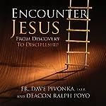 Encounter Jesus: From Discovery to Discipleship   Dave Pivonka,Ralph Poyo