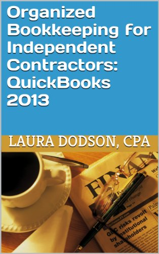 Organized Bookkeeping for Independent Contractors:  QuickBooks 2013