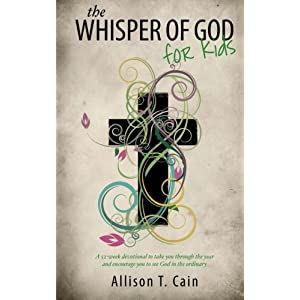 The Whisper of God for Kids: 52 week devotional encouraging you to see God in the ordinary and seek God through scripture