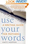 Use Your Words: A Writing Guide for M...