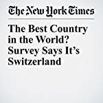 The Best Country in the World? Survey Says It's Switzerland   Liam Stack