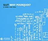 Slut Why Pourquoi