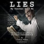 Lies My Teacher Told Me: The True History of the War for Southern Independence | Clyde N. Wilson