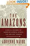 The Amazons: Lives and Legends of Warrior Women across the Ancient World