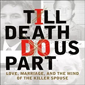 'Till Death Do Us Part: Love, Marriage, and the Mind of the Killer Spouse | [Robi Ludwig, Matt Birkbeck]