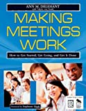 Making Meetings Work: How to Get Started, Get Going, and Get It Done