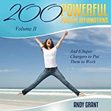 200 Powerful Positive Affirmations, Volume 2: And 6 Super Chargers to Put Them to Work Audiobook by Andy Grant Narrated by Andy Grant