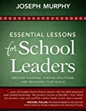Essential Lessons for School Leaders: Tips for Courage, Finding Solutions, and Reaching Your Goals