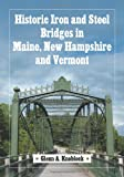 img - for Historic Iron and Steel Bridges in Maine, New Hampshire and Vermont book / textbook / text book