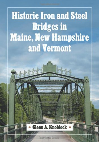Historic Iron And Steel Bridges In Maine, New Hampshire And Vermont