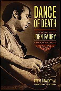 Dance of Death: The Life of John Fahey, American Guitarist by Steve Lowenthal