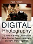 Digital Photography: 36 Tips to Easil...