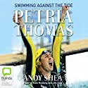 Petria Thomas: Swimming Against the Tide (       UNABRIDGED) by Petria Thomas, Andy Shea Narrated by Kate Hosking, Jim Daly