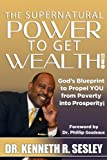 img - for The Supernatural Power To Get Wealth: God's Blueprint to Propel YOU From Poverty Into Prosperity! book / textbook / text book
