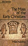 The Mass of the Early Christians (1592763200) by Mike Aquilina