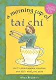 img - for A Morning Cup of Tai Chi: One 15-Minute Routine to Nurture Your Body, Mind, and Spirit with CD (Audio) book / textbook / text book