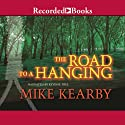 Road to a Hanging (       UNABRIDGED) by Mike Kearby Narrated by Kevin R. Free