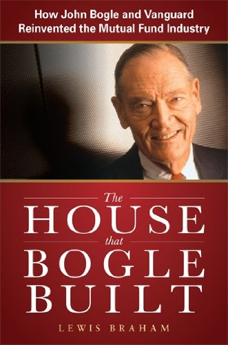 the-house-that-bogle-built-how-john-bogle-and-vanguard-reinvented-the-mutual-fund-industry