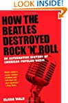 How the Beatles Destroyed Rock 'n' Ro...