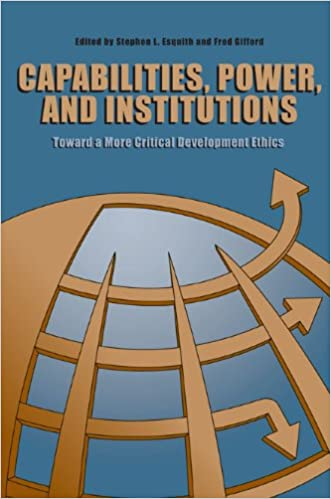 Capabilities, Power, and Institutions: Toward a More Critical Development Ethics