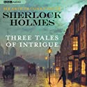 Sherlock Holmes: Tales of Intrigue (       UNABRIDGED) by Sir Arthur Conan Doyle Narrated by Edward Hardwicke