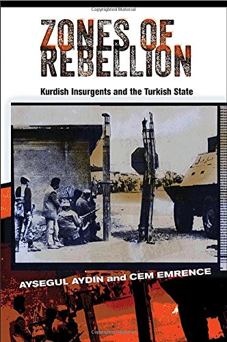 Zones of Rebellion: Kurdish Insurgents and the Turkish State