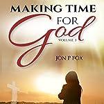 Making Time for God: Bible Commentary & Wisdom, Volume 3 | Jon Fox