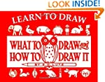 Learn to Draw: What to Draw and How t...