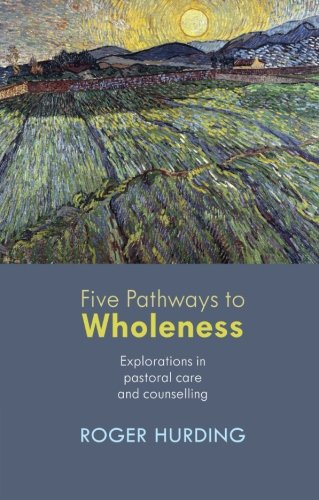 Book: Five Pathways to Wholeness - Explorations in Pastoral Care and Counselling by Roger Hurding