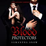 Her Blood Protectors: A Vampire Menage Romance | Samantha Snow