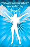 Awarded by Angels: A Woman's True Story of Emotional and Physical Abuse, and Her Journey to Self-Awareness