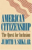American Citizenship: The Quest for Inclusion (The Tanner Lectures on Human Values)