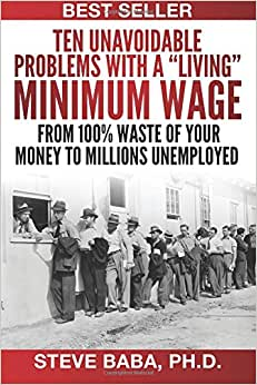 Ten Unavoidable Problems With A Living Minimum Wage From 100% Waste Of Your Money To Millions Unemployed