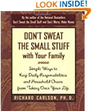 Don't Sweat the Small Stuff with Your Family: Simple Ways to Keep Daily Responsibilities and Household Chaos From Taking Over Your Life (Don't Sweat the Small Stuff Series)