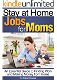 Stay at Home Jobs for Moms: An Essential Guide to Finding Work and Making Money from Home